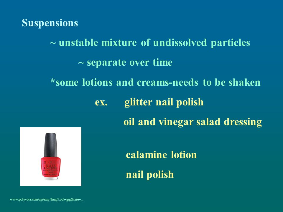 ~ unstable mixture of undissolved particles ~ separate over time