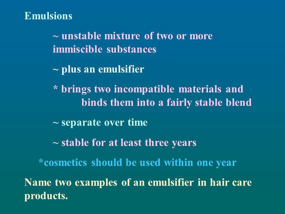 Emulsions ~ unstable mixture of two or more immiscible substances. ~ plus an emulsifier.
