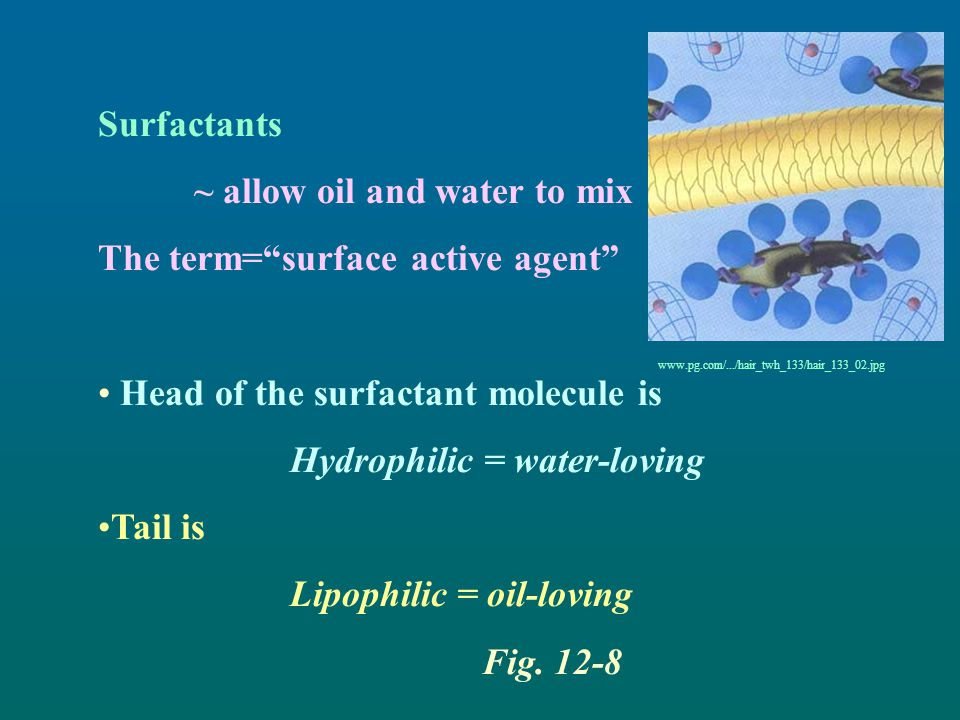 ~ allow oil and water to mix The term= surface active agent