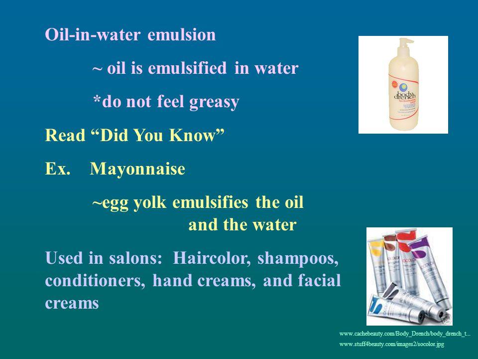Oil-in-water emulsion ~ oil is emulsified in water *do not feel greasy