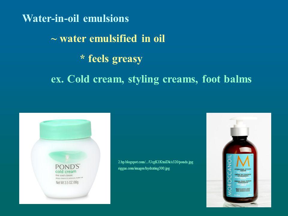 Water-in-oil emulsions ~ water emulsified in oil * feels greasy