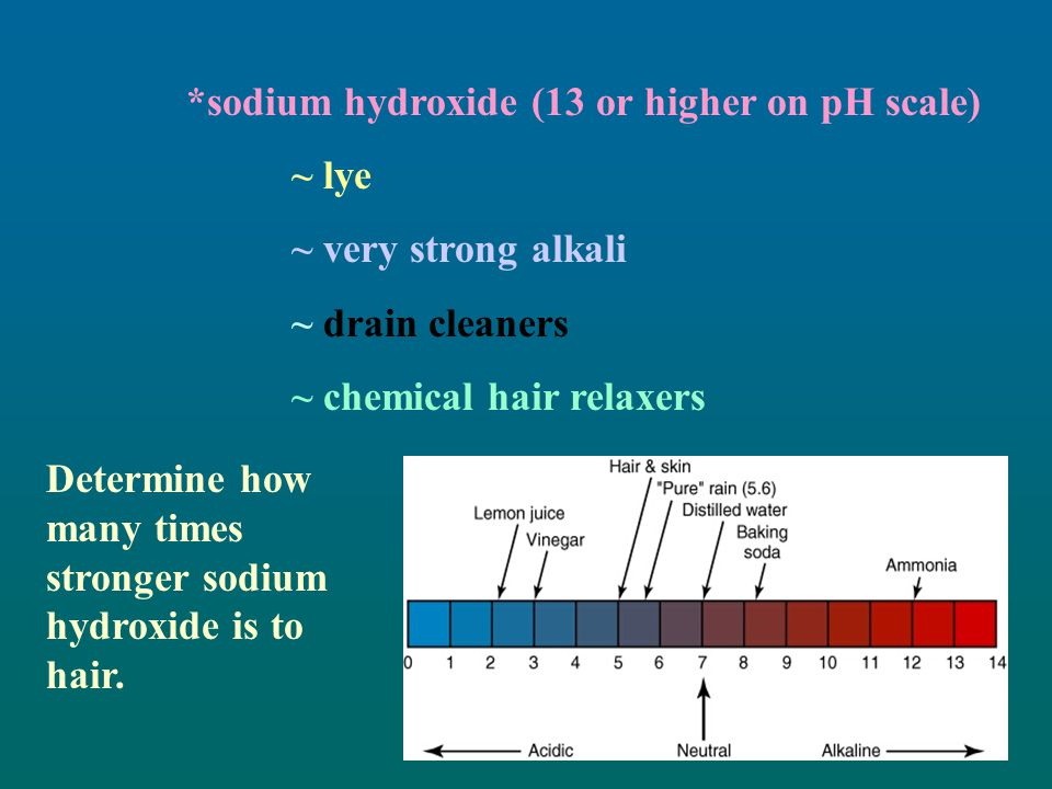 *sodium hydroxide (13 or higher on pH scale)