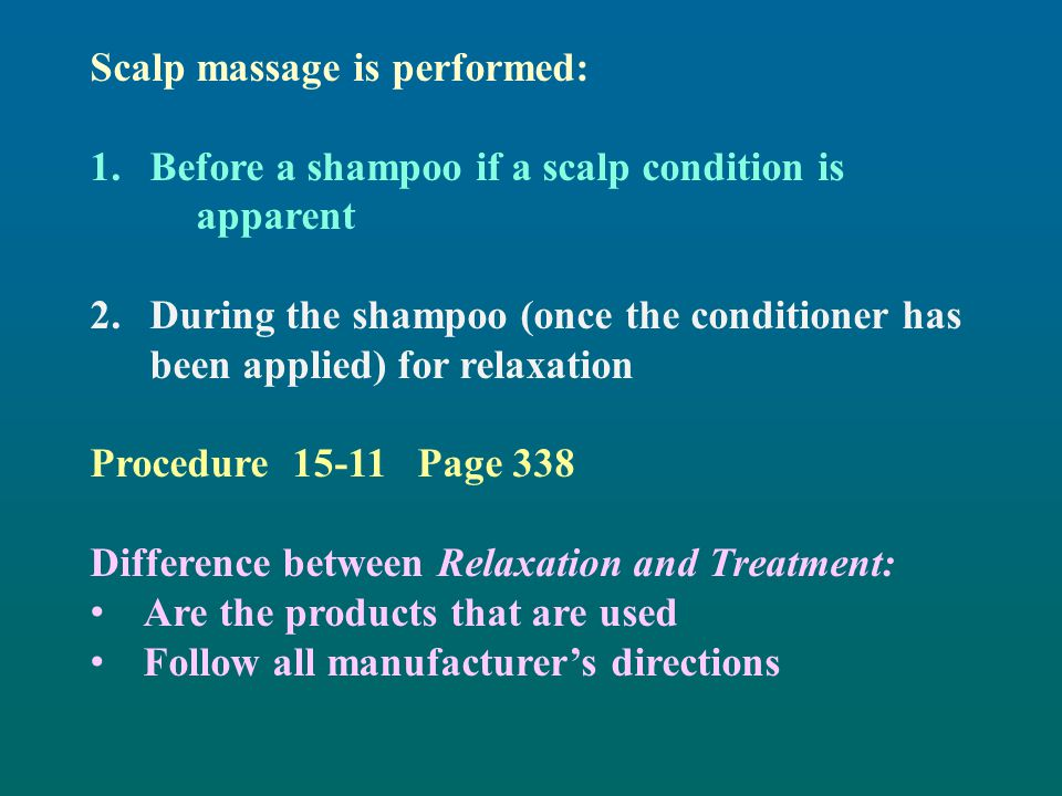 Scalp massage is performed: