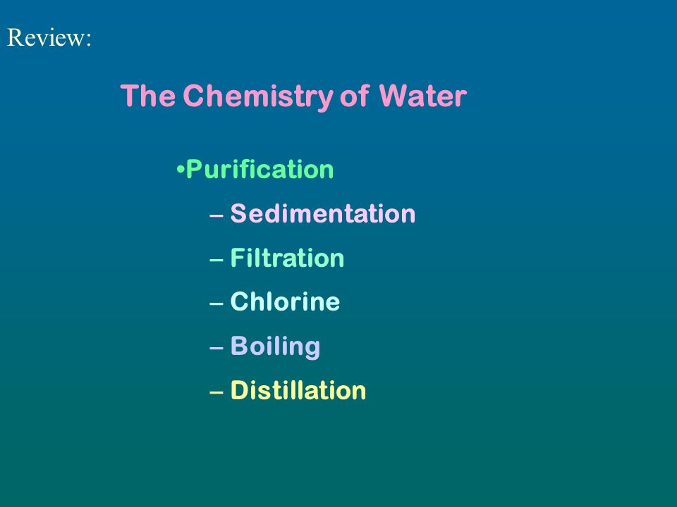 The Chemistry of Water Review: Purification Sedimentation Filtration