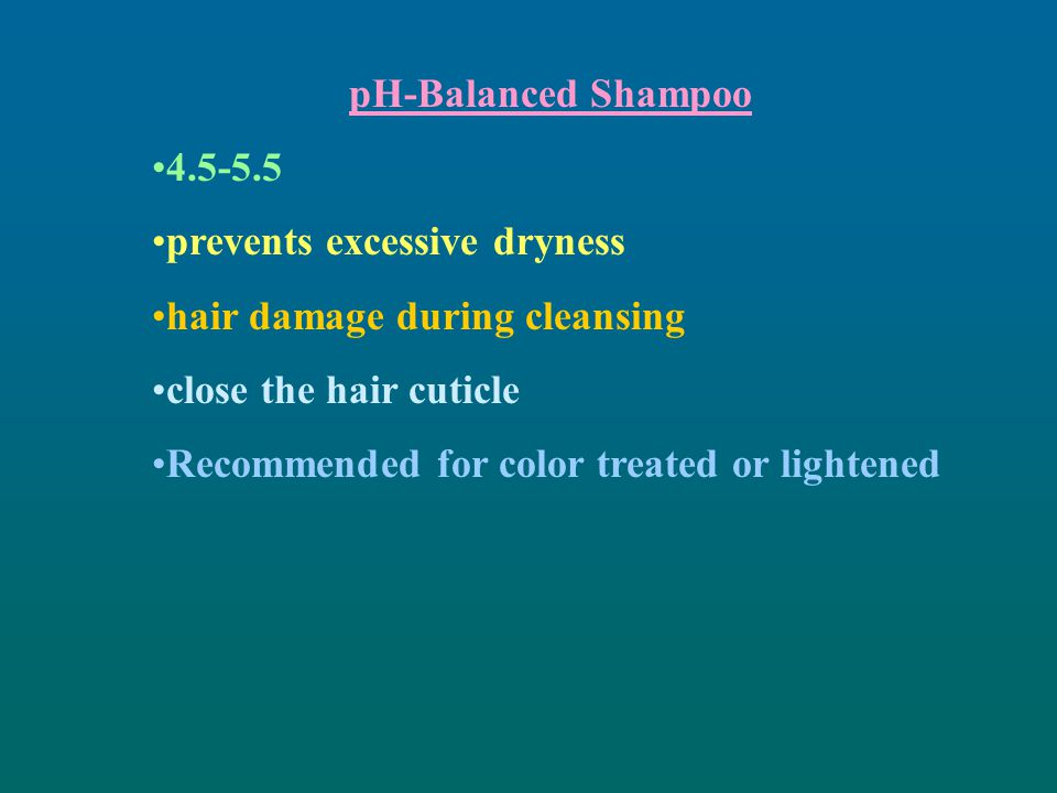 pH-Balanced Shampoo 4.5-5.5. prevents excessive dryness. hair damage during cleansing. close the hair cuticle.