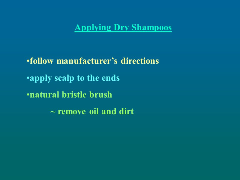 Applying Dry Shampoos follow manufacturer's directions. apply scalp to the ends. natural bristle brush.