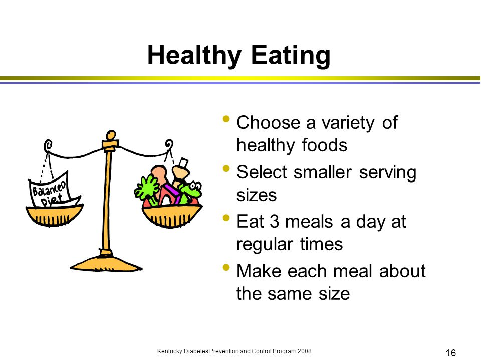 Healthy Eating Choose a variety of healthy foods