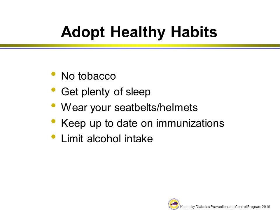 Adopt Healthy Habits No tobacco Get plenty of sleep