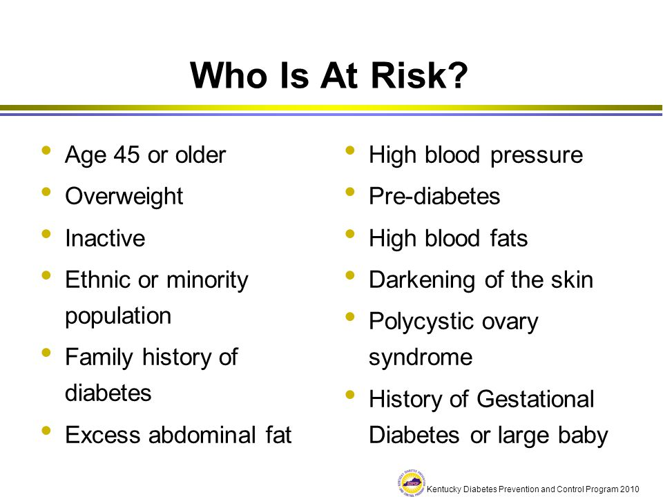 Who Is At Risk Age 45 or older Overweight Inactive