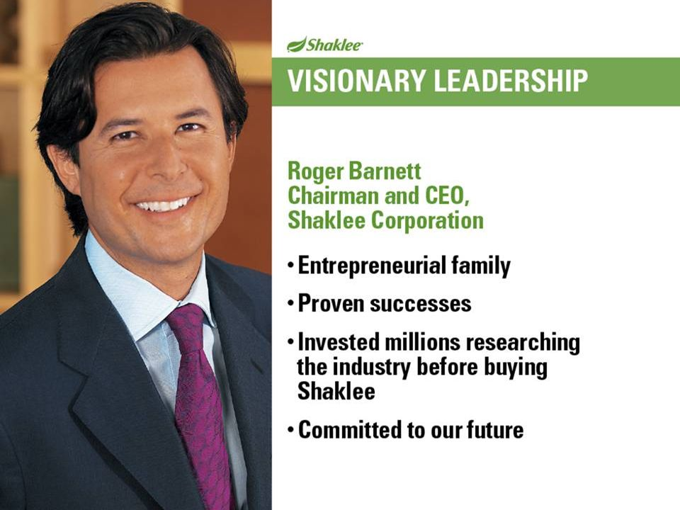 Slide 28 Shaklee has visionary leadership with Chairman and CEO Roger Barnett. He comes from an entrepreneurial family.