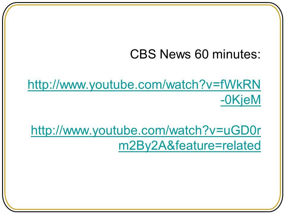 CBS News 60 minutes: http://www. youtube. com/watch