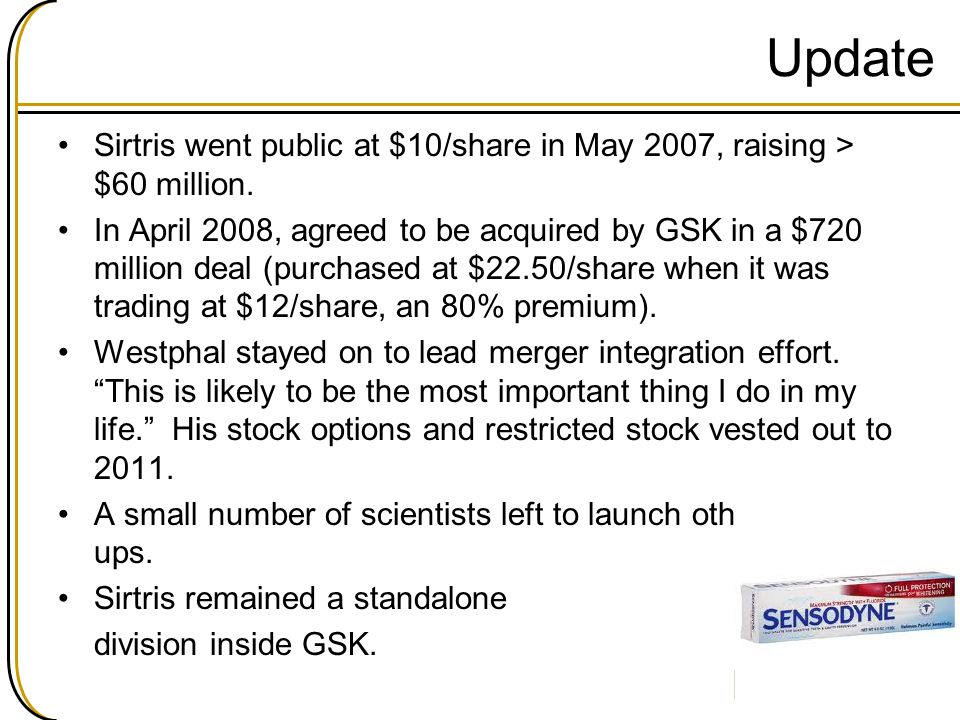 Update Sirtris went public at $10/share in May 2007, raising > $60 million.