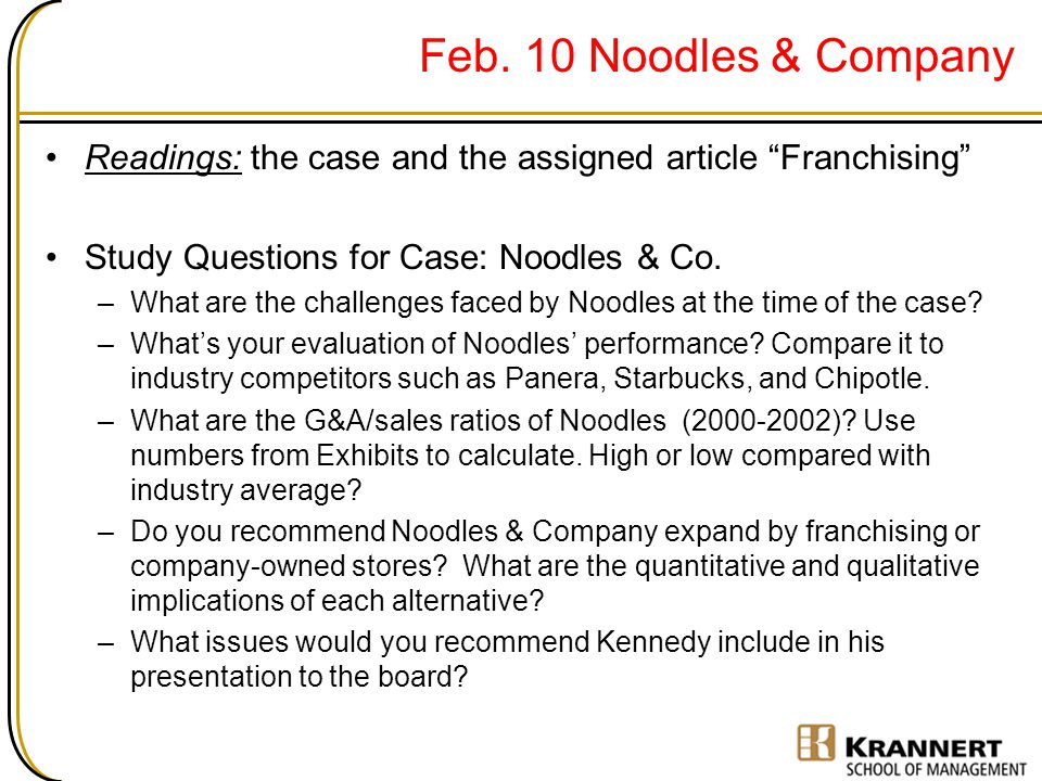 Feb. 10 Noodles & Company Readings: the case and the assigned article Franchising Study Questions for Case: Noodles & Co.