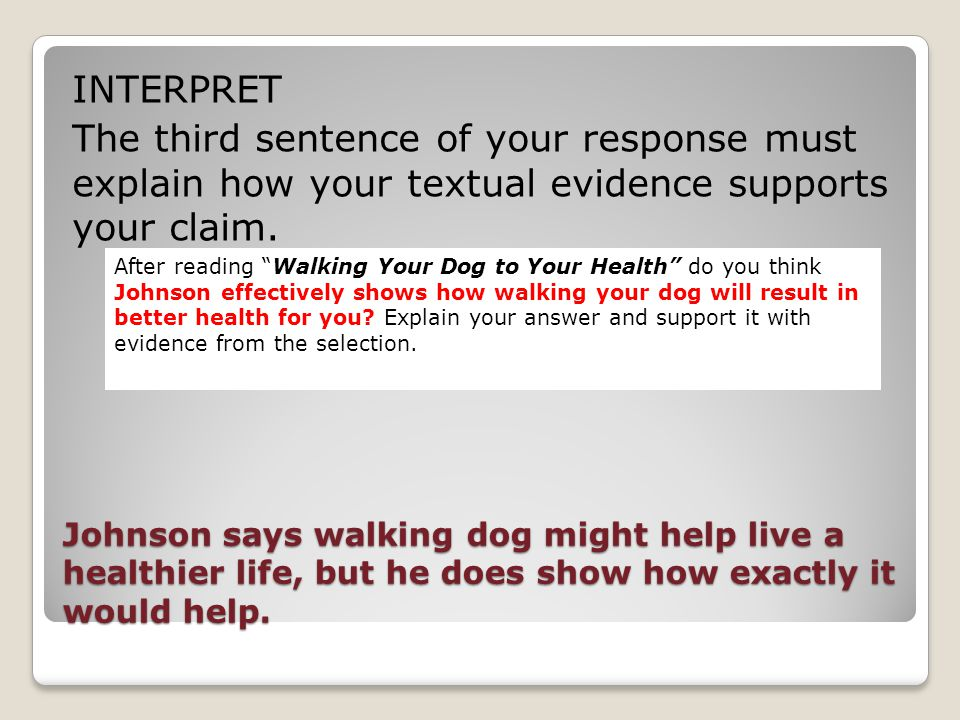 INTERPRET The third sentence of your response must explain how your textual evidence supports your claim.