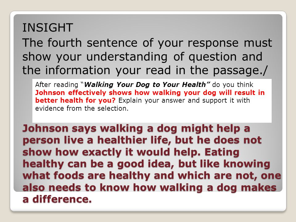 INSIGHT The fourth sentence of your response must show your understanding of question and the information your read in the passage./