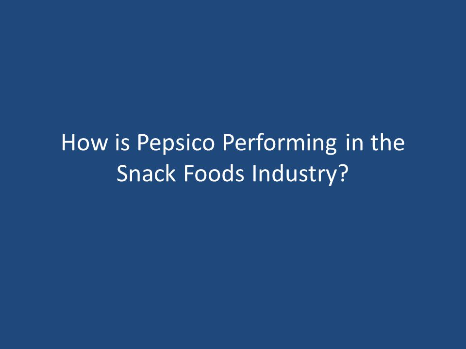 How is Pepsico Performing in the Snack Foods Industry