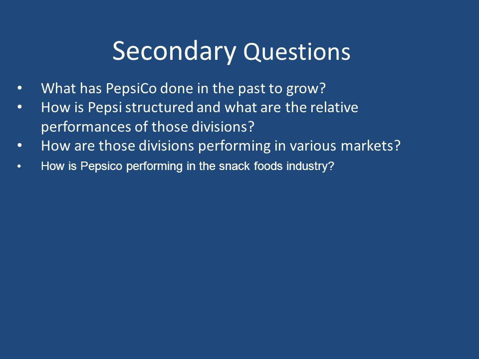 Secondary Questions What has PepsiCo done in the past to grow