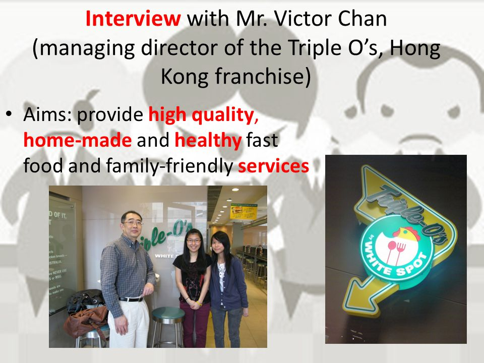 Interview with Mr. Victor Chan (managing director of the Triple O's, Hong Kong franchise)