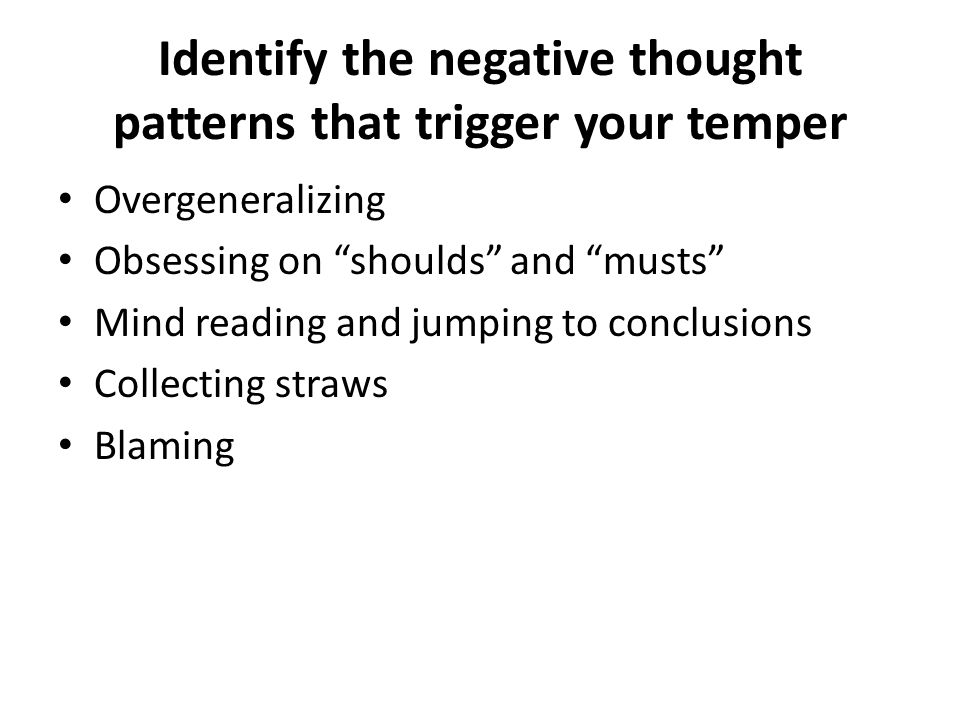 Identify the negative thought patterns that trigger your temper