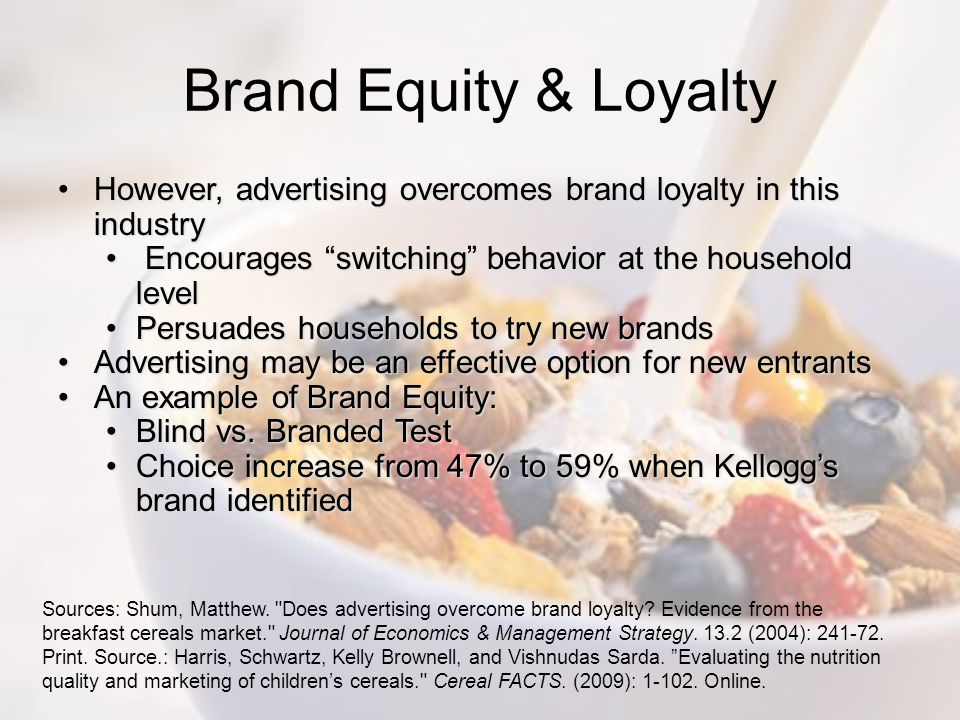 Brand Equity & Loyalty However, advertising overcomes brand loyalty in this industry. Encourages switching behavior at the household level.