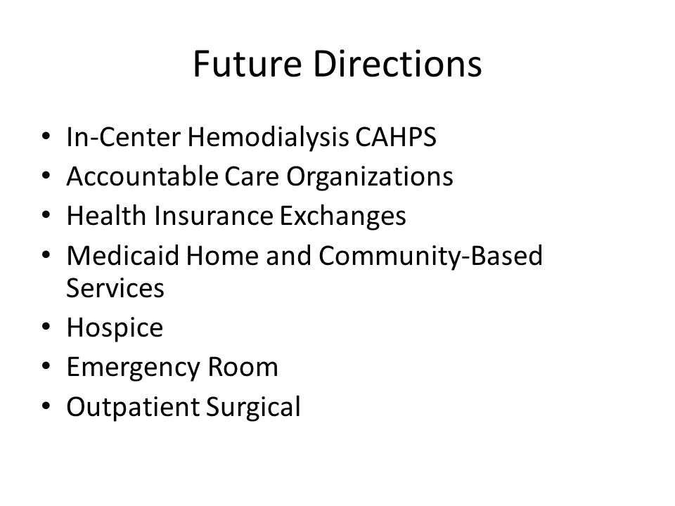 Future Directions In-Center Hemodialysis CAHPS