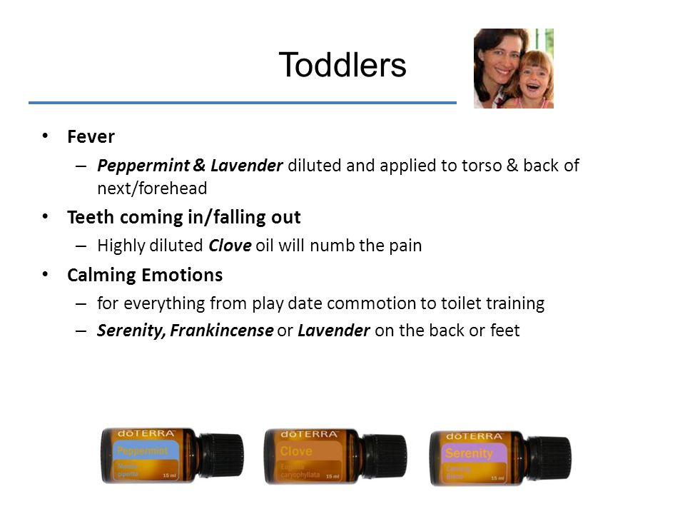 Toddlers Fever Teeth coming in/falling out Calming Emotions