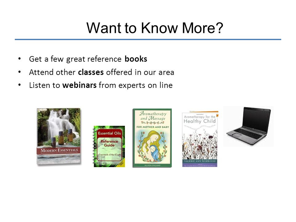 Want to Know More Get a few great reference books