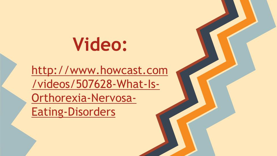 Video: http://www.howcast.com/videos/507628-What-Is-Orthorexia-Nervosa-Eating-Disorders