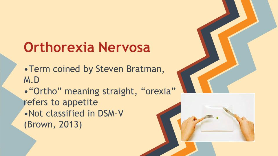 Orthorexia Nervosa •Term coined by Steven Bratman, M.D