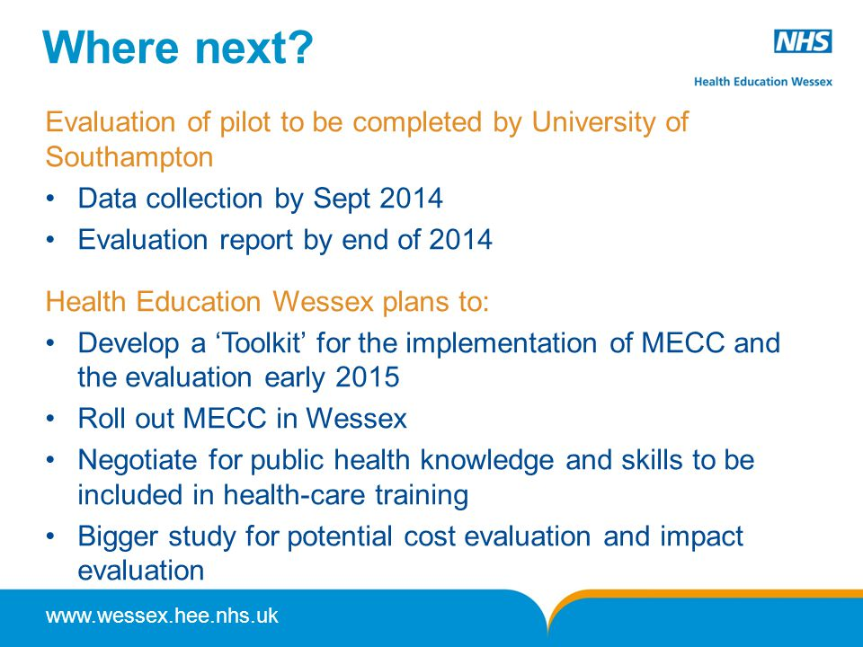 Where next Evaluation of pilot to be completed by University of Southampton. Data collection by Sept 2014.