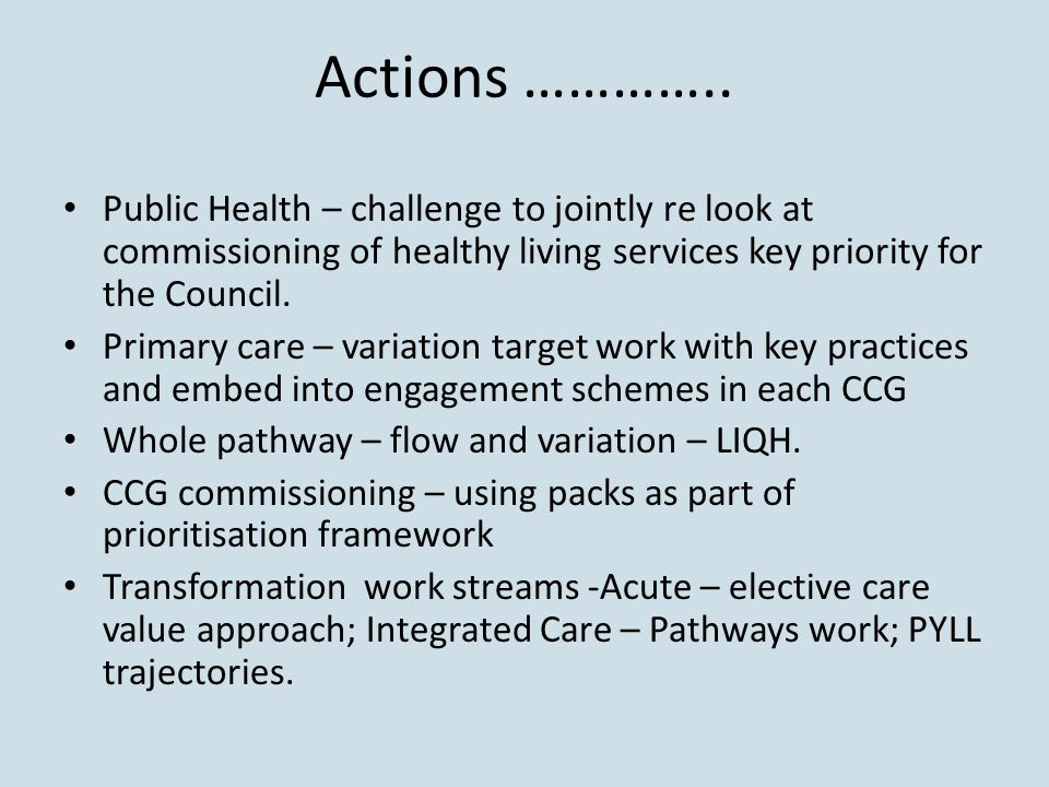 Actions ………….. Public Health – challenge to jointly re look at commissioning of healthy living services key priority for the Council.