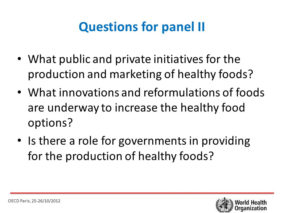 Questions for panel II What public and private initiatives for the production and marketing of healthy foods