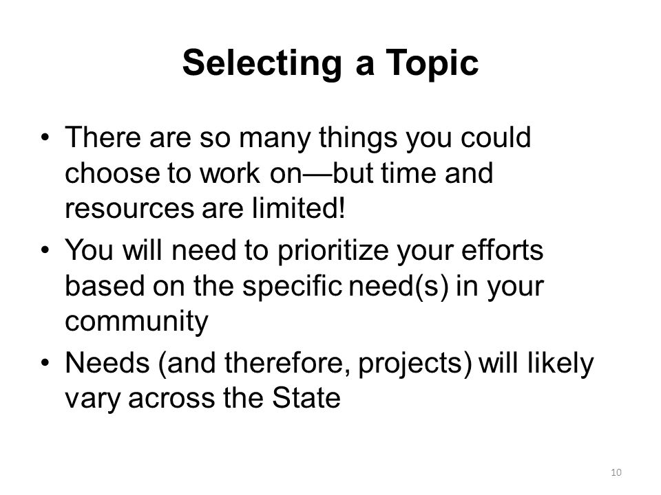 Selecting a Topic There are so many things you could choose to work on—but time and resources are limited!