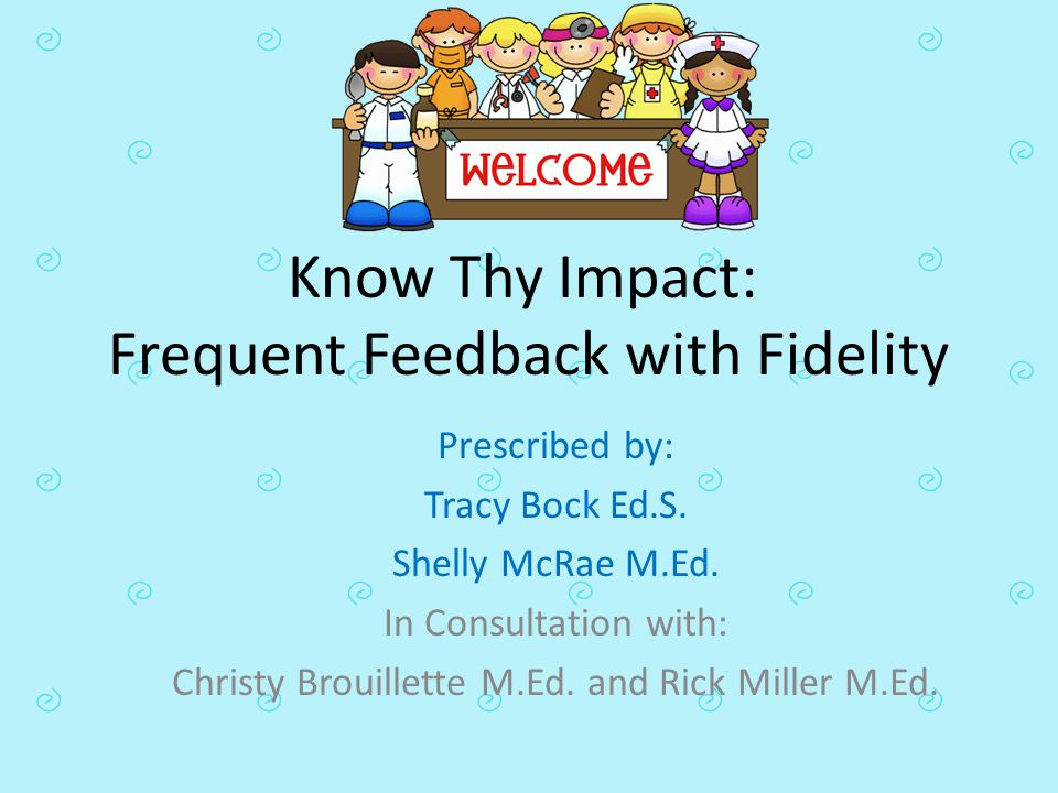 Know Thy Impact: Frequent Feedback with Fidelity