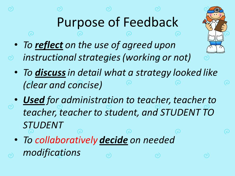 Purpose of Feedback To reflect on the use of agreed upon instructional strategies (working or not)