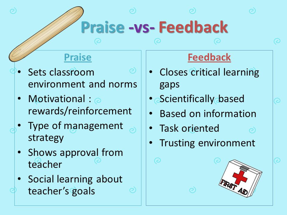 Praise -vs- Feedback Praise Sets classroom environment and norms