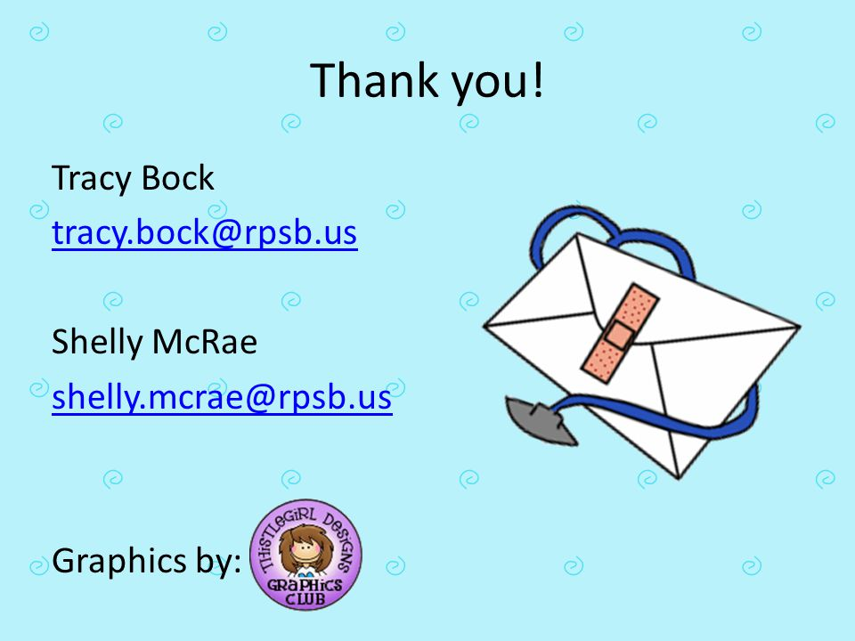 Thank you! Tracy Bock tracy.bock@rpsb.us Shelly McRae shelly.mcrae@rpsb.us Graphics by: