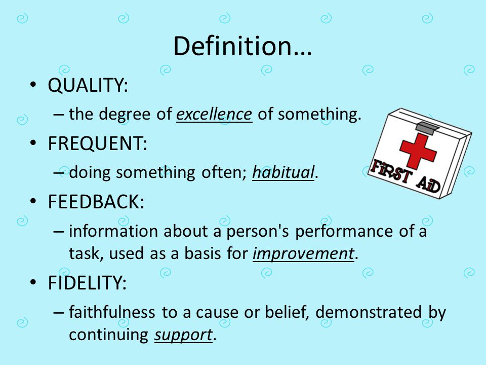 Definition… QUALITY: FREQUENT: FEEDBACK: FIDELITY: