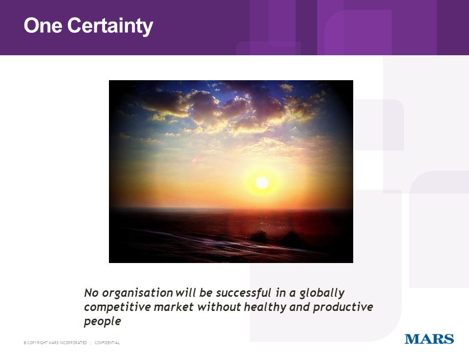 One Certainty No organisation will be successful in a globally competitive market without healthy and productive people.