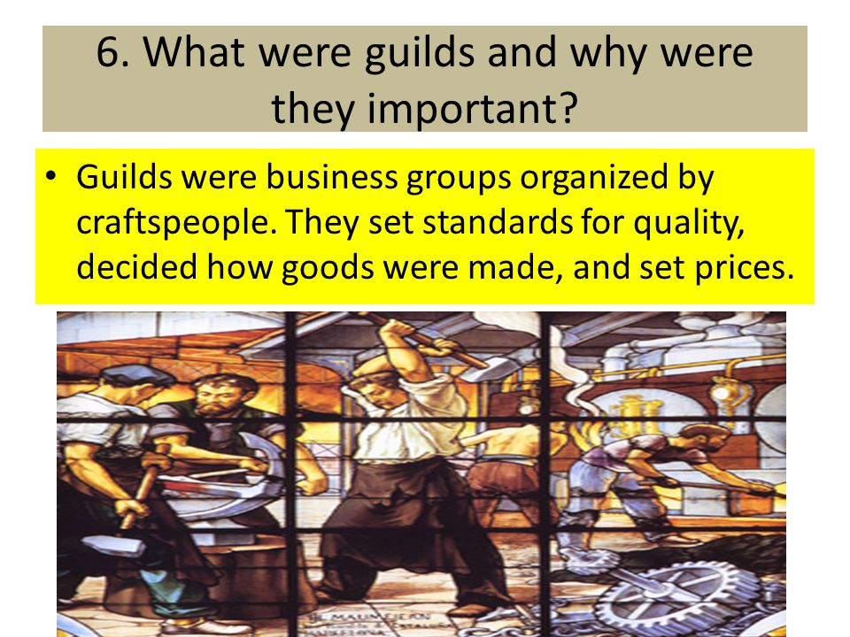 6. What were guilds and why were they important
