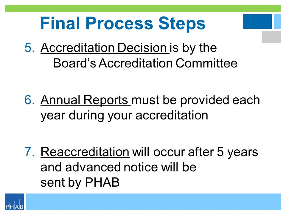 Final Process Steps Accreditation Decision is by the Board's Accreditation Committee.