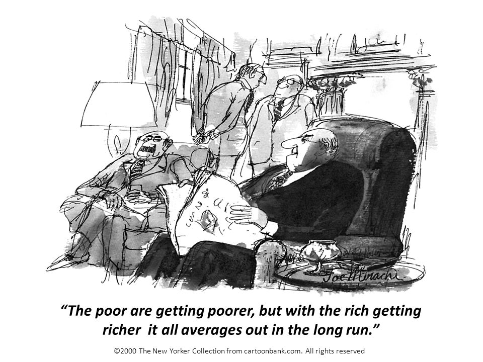 The poor are getting poorer, but with the rich getting richer it all averages out in the long run.
