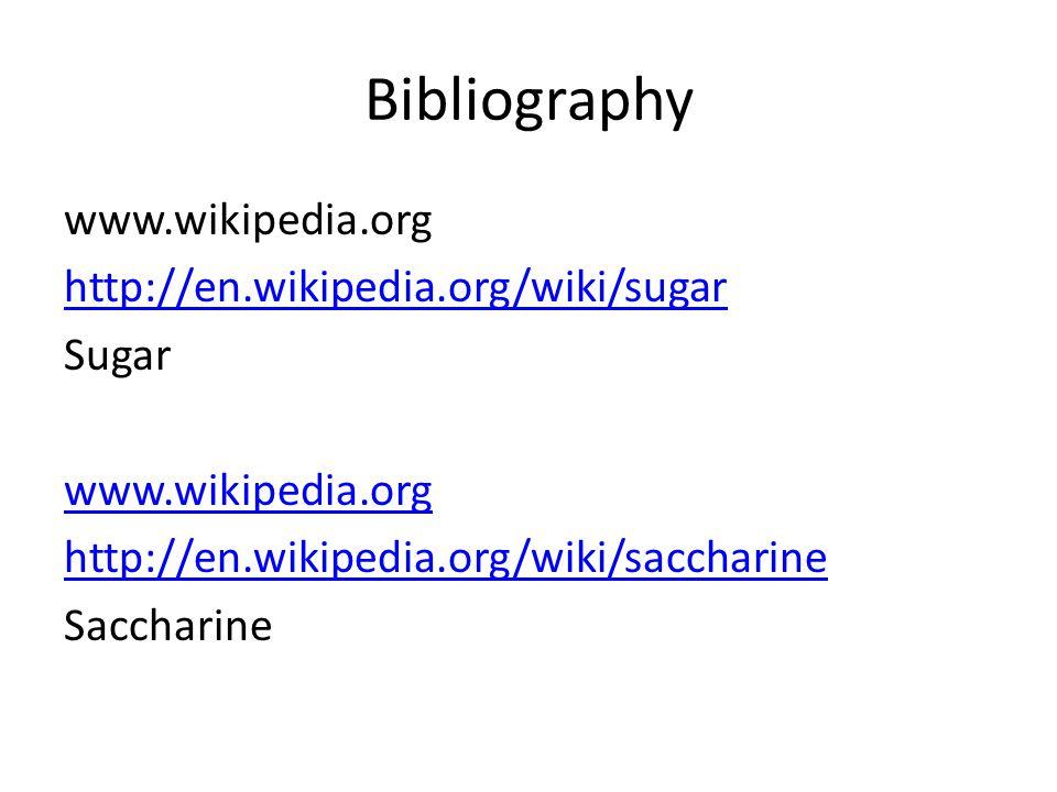 Bibliography www.wikipedia.org http://en.wikipedia.org/wiki/sugar