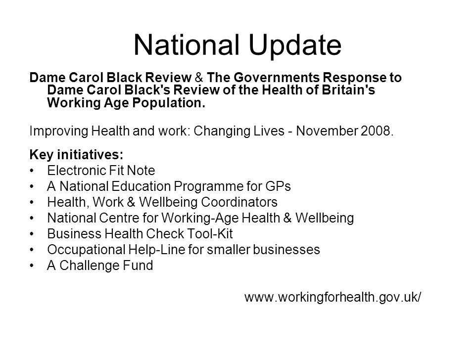 National Update Dame Carol Black Review & The Governments Response to Dame Carol Black s Review of the Health of Britain s Working Age Population.