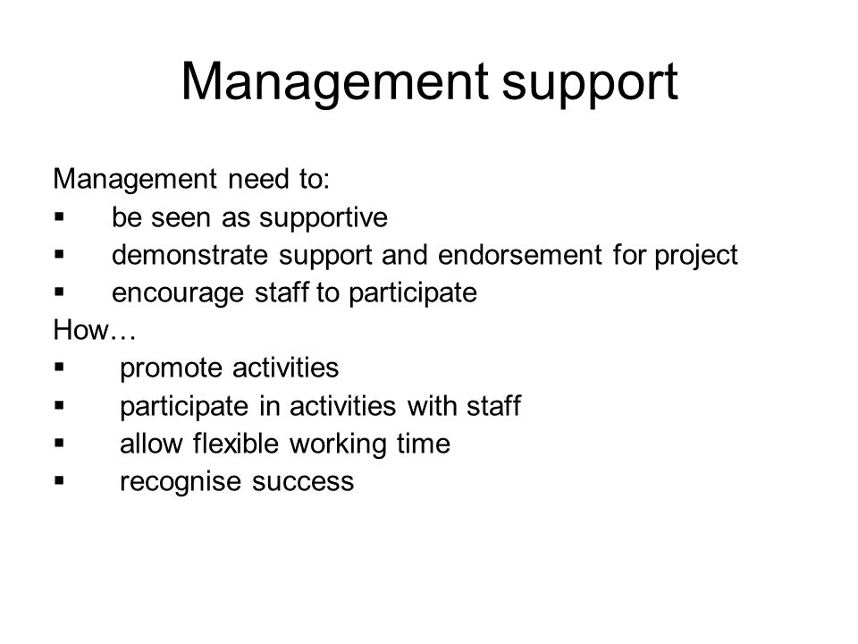 Management support Management need to: be seen as supportive