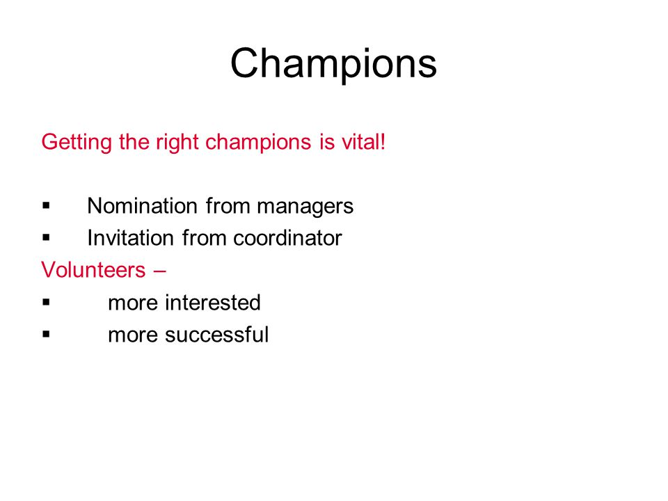 Champions Getting the right champions is vital!