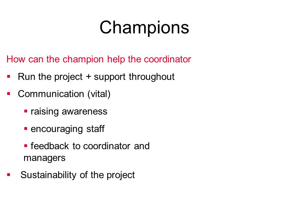 Champions How can the champion help the coordinator