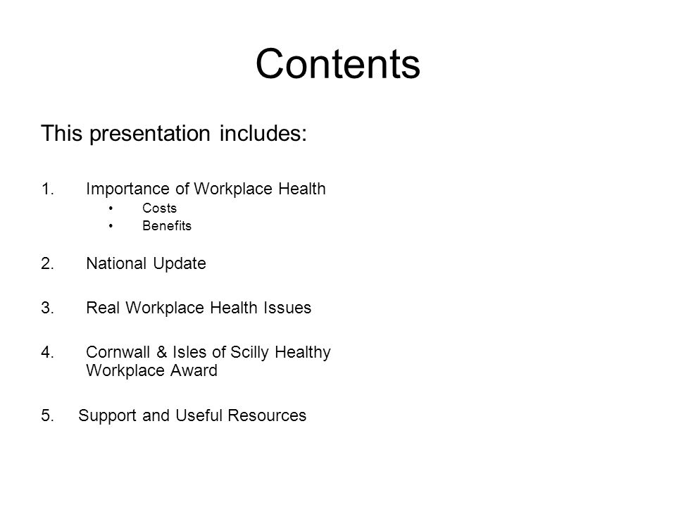 Contents This presentation includes: Importance of Workplace Health