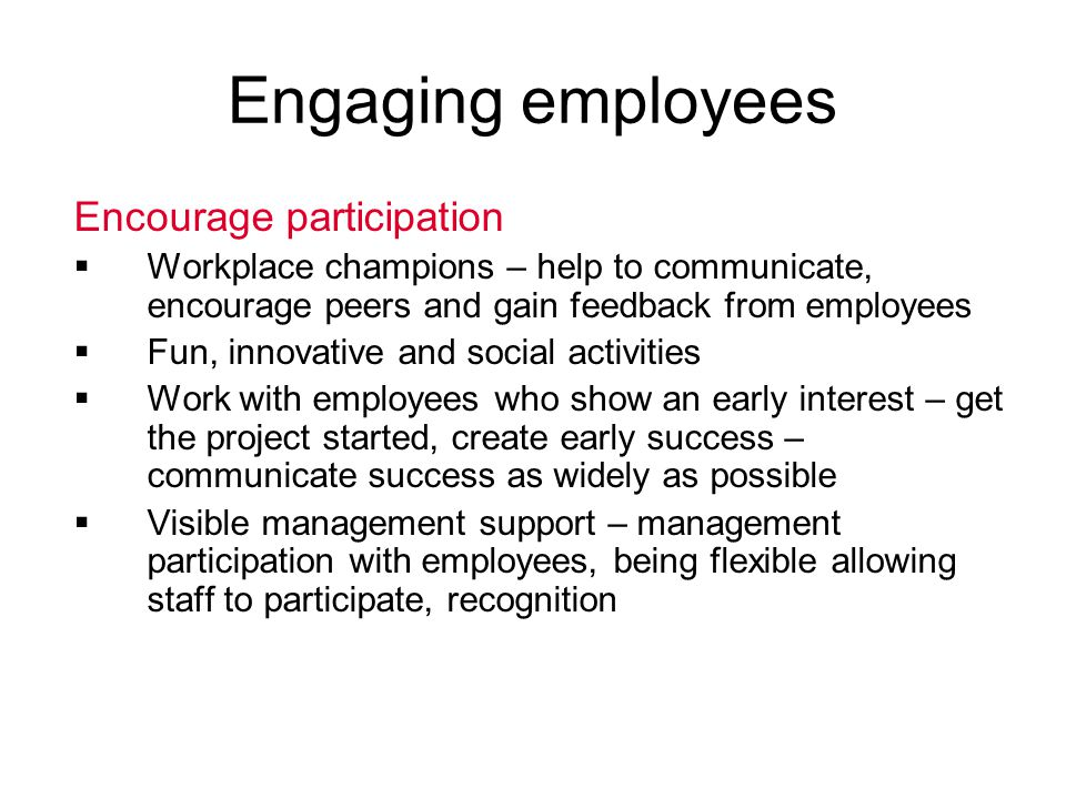 Engaging employees Encourage participation