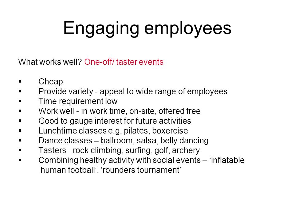 Engaging employees What works well One-off/ taster events Cheap